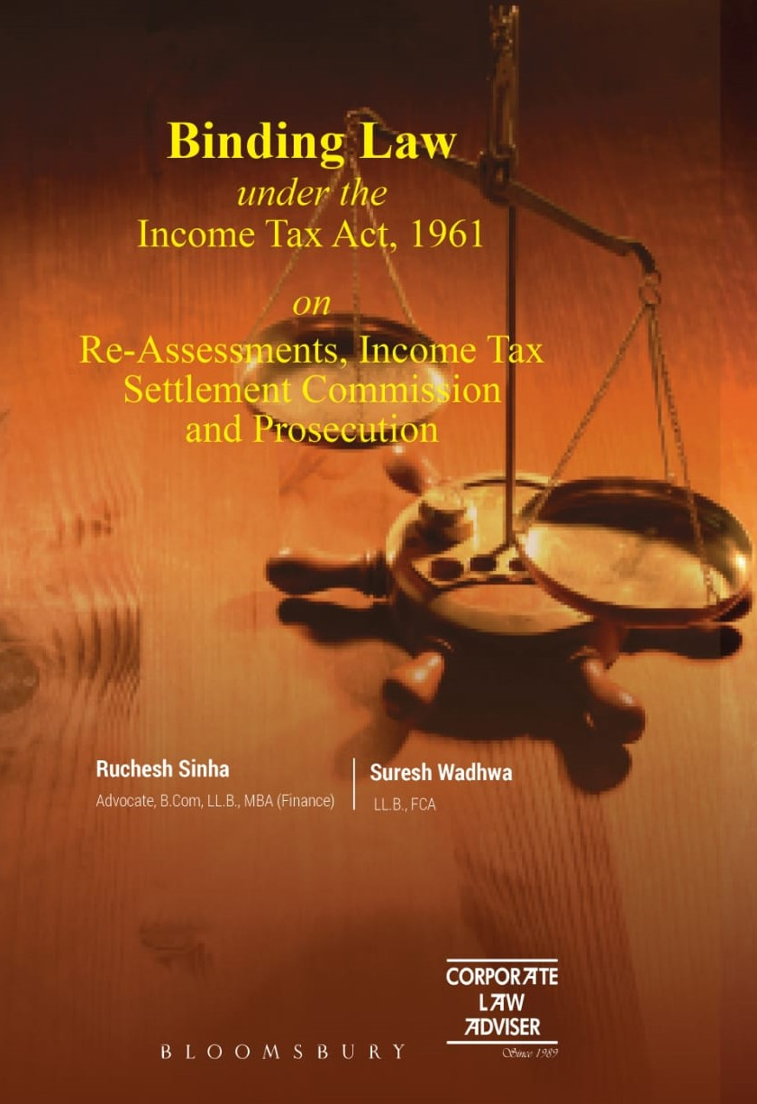 Binding Law under the Income Tax Act, 1961 on Re-Assessments, Income Tax Settlement Commission and Prosecution - 2021